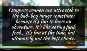 Dita Von Teese quote : I suppose women are ...