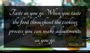 Anne Burrell quote : Taste as you go ...