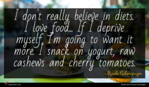 Nicole Scherzinger quote : I don't really believe ...