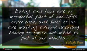 Gabrielle Reece quote : Eating and food are ...