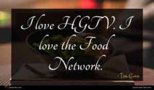 Tim Gunn quote : I love HGTV I ...