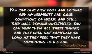Christopher Dawson quote : You can give men ...