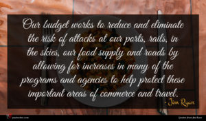 Jim Ryun quote : Our budget works to ...