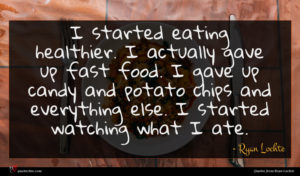 Ryan Lochte quote : I started eating healthier ...