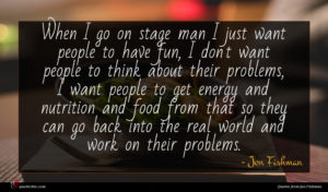 Jon Fishman quote : When I go on ...