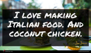 Joe Jonas quote : I love making Italian ...