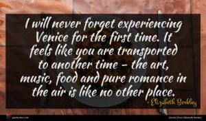 Elizabeth Berkley quote : I will never forget ...