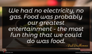 Paul Prudhomme quote : We had no electricity ...