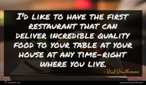 Paul Prudhomme quote : I'd like to have ...