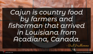Paul Prudhomme quote : Cajun is country food ...