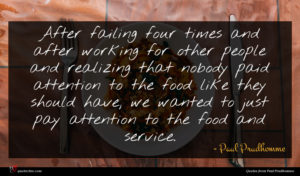 Paul Prudhomme quote : After failing four times ...