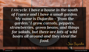 Jean Dujardin quote : I recycle I have ...