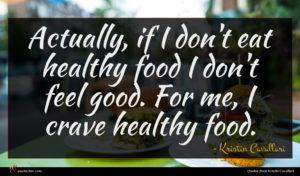 Kristin Cavallari quote : Actually if I don't ...