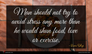 Hans Selye quote : Man should not try ...