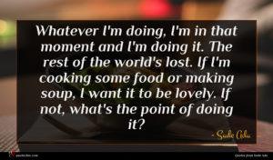 Sade Adu quote : Whatever I'm doing I'm ...