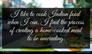 Archie Panjabi quote : I like to cook ...