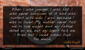 Archie Panjabi quote : When I was younger ...