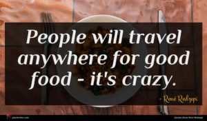 René Redzepi quote : People will travel anywhere ...