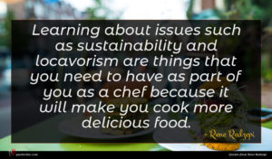 Rene Redzepi quote : Learning about issues such ...