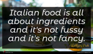 Wolfgang Puck quote : Italian food is all ...