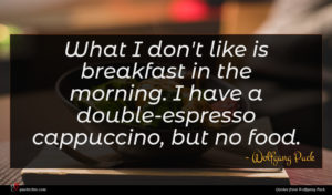 Wolfgang Puck quote : What I don't like ...