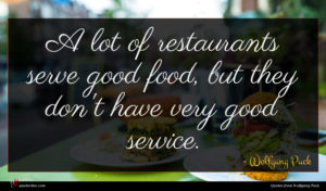 Wolfgang Puck quote : A lot of restaurants ...