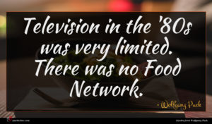 Wolfgang Puck quote : Television in the ' ...