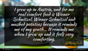 Wolfgang Puck quote : I grew up in ...