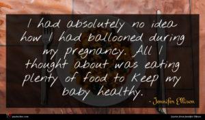 Jennifer Ellison quote : I had absolutely no ...