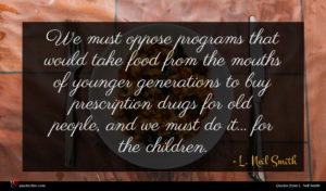L. Neil Smith quote : We must oppose programs ...