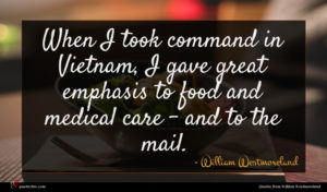 William Westmoreland quote : When I took command ...
