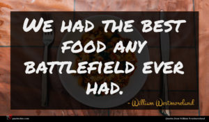 William Westmoreland quote : We had the best ...