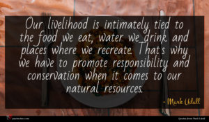 Mark Udall quote : Our livelihood is intimately ...