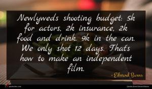 Edward Burns quote : Newlyweds shooting budget k ...