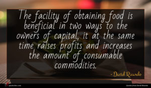 David Ricardo quote : The facility of obtaining ...