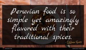 L'Wren Scott quote : Peruvian food is so ...