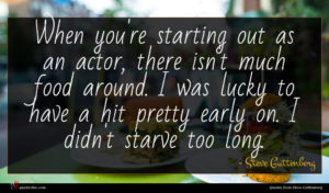 Steve Guttenberg quote : When you're starting out ...