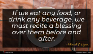 Shmuel Y. Agnon quote : If we eat any ...