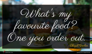 Abigail Breslin quote : What's my favourite food ...