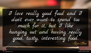 Kris Allen quote : I love really good ...
