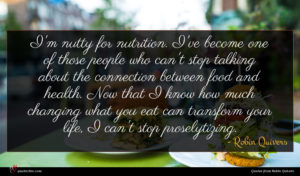 Robin Quivers quote : I'm nutty for nutrition ...