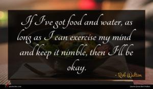 Rob Walton quote : If I've got food ...