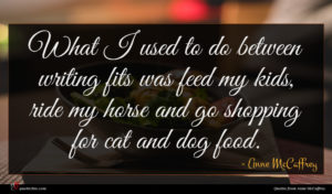 Anne McCaffrey quote : What I used to ...