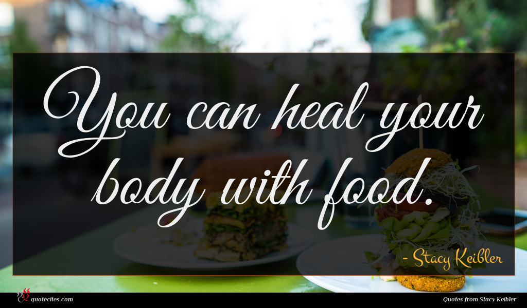 You can heal your body with food.