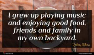 Rodney Atkins quote : I grew up playing ...