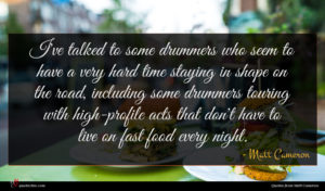 Matt Cameron quote : I've talked to some ...