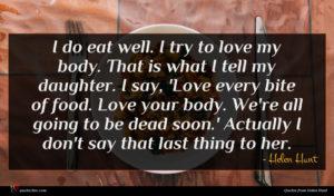 Helen Hunt quote : I do eat well ...