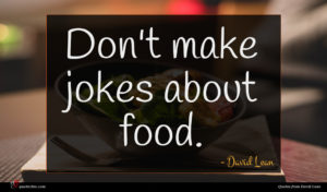 David Lean quote : Don't make jokes about ...