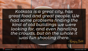 Sanjay Dutt quote : Kolkata is a great ...