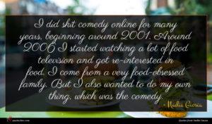 Nadia Giosia quote : I did skit comedy ...